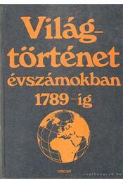 Világtörténet évszámokban 1789-ig 1. - Engel Pál - Régikönyvek