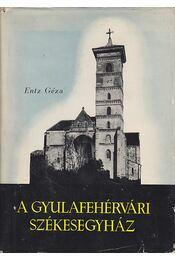 A gyulafehérvári székesegyház - Entz Géza - Régikönyvek