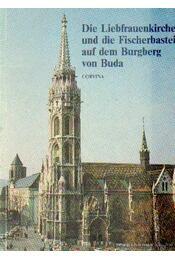 Die Liebfrauenkirche und die Fisherbastei auf dem Burgberg von Buda - Entz Géza - Régikönyvek