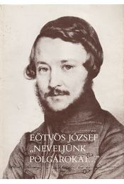"""""""Neveljünk polgárokat..."""" - Eötvös József, Fenyő István - Régikönyvek"""