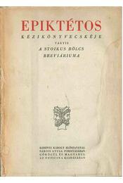 Epiktétos kézikönyvecskéje vagyis a stoikus bölcs breviáriuma - Epiktétosz - Régikönyvek
