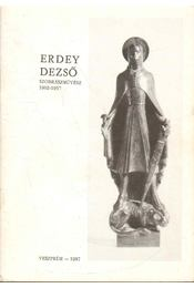 Erdey Dezső szobrászművész 1902-1957 - Péter László - Régikönyvek