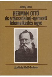 Herman Ottó és a társadalmi-nemzeti felemelkedés ügye - Erdődy Gábor - Régikönyvek