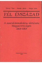 Fél évszázad - Erényi Tibor, Varga Lajos, Kende János - Régikönyvek