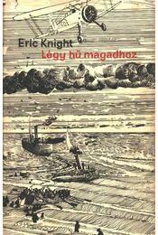 Légy hű magadhoz - Eric Knight - Régikönyvek