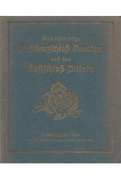 Das ehemalige Residenzschloss Dresden und das Lustschloss Pillnitz - Erich Haenel - Régikönyvek