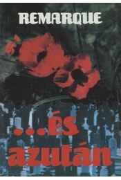 ...és azután - Erich Maria Remarque - Régikönyvek