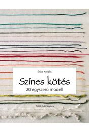 Színes kötés - 20 egyszerű modell - Erika Knight - Régikönyvek