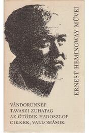 Vándorünnep / Tavaszi zuhatag / Az ötödik hadoszlop / Cikkek, vallomások - Ernest Hemingway - Régikönyvek