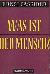 Was ist der Mensch? - Ernst Cassirer - Régikönyvek
