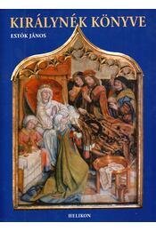 Királynék könyve - Estók János - Régikönyvek