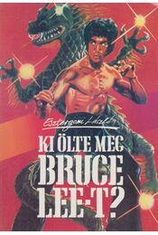 Ki ölte meg Bruce Lee-t? - Esztergomi László - Régikönyvek