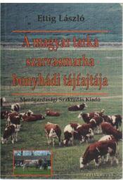 A magyar tarka szarvasmarha bonyhádi tájfajtája - Ettig László - Régikönyvek