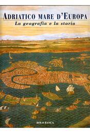 Adriatico mare d'Europa I. - Eugenio Turri - Régikönyvek