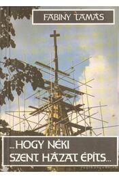 Hogy néki szent házat építs (dedikált) - Fabiny Tamás - Régikönyvek
