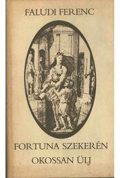 Fortuna szekerén okossan ülj - Faludi Ferenc - Régikönyvek
