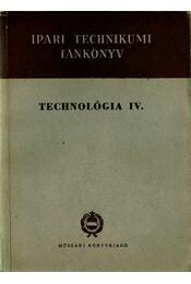 Technológia IV. - Farkas János, Pőhm György, Rezek Ödön, Sasi Nagy István, Bánky Miklós - Régikönyvek