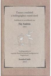 Üzenet a múltból a boldogsághoz vezető útról - Fáy András, Szemkeő Judit - Régikönyvek