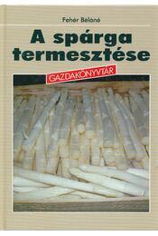A spárga termesztése - Fehér Béláné - Régikönyvek