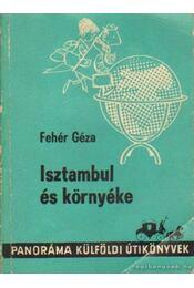 Isztambul és környéke - Fehér Géza - Régikönyvek