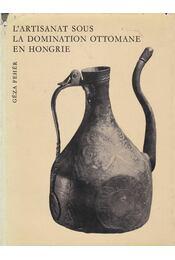 L'artisanat sous la domination ottomane en Hongrie - Fehér Géza - Régikönyvek