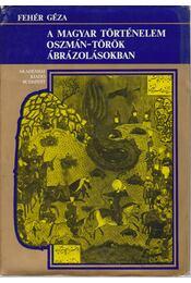 Magyar történelem oszmán-török ábrázolásokban - Fehér Géza - Régikönyvek