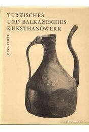 Türkisches und Balkanisches Kunsthandwerk - Fehér Géza - Régikönyvek