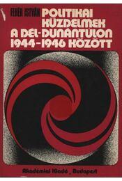 Politikai küzdelmek a Dél-Dunántúlon 1944-1946 között - Fehér István - Régikönyvek