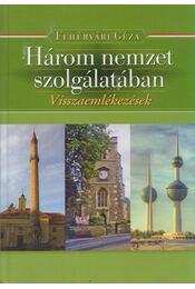 Három nemzet szolgálatában - Fehérvári Géza - Régikönyvek