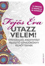 Utazz velem! - Stresszoldó, kreativitást fejlesztő színezőkönyv felnőtteknek - Fejős Éva - Régikönyvek