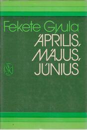Április, május, június - Fekete Gyula - Régikönyvek