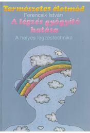A légzés gyógyító hatása - Ferencsik István - Régikönyvek