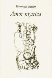 Amor mystica - Ferenczes István - Régikönyvek