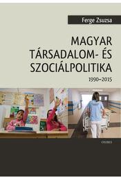 Magyar társadalom- és szociálpolitika (1990- 2015) - Ferge Zsuzsa - Régikönyvek