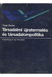 Társadalmi újratermelés és társadalompolitika - Ferge Zsuzsa - Régikönyvek