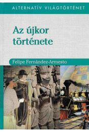 Az újkor története - Fernández-Armesto, Felipe - Régikönyvek