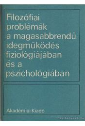 Filozófiai problémák a magasabbrendű idegműködés fiziológiájában és a pszichológiában - Régikönyvek