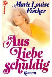 Aus Liebe Schuldig - Fischer, Marie Louise - Régikönyvek