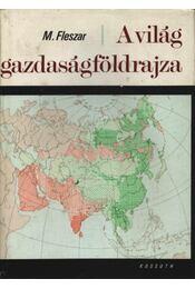 A világ gazdaságföldrajza - Fleszar, M. - Régikönyvek