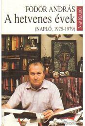 A hetvenes évek (Napló, 1975-1979) - Fodor András - Régikönyvek
