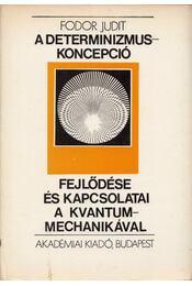 A determinizmus-koncepció fejlődése éa kapcsolatai a kvantummechanikával - Fodor Judit - Régikönyvek