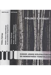 Kádár János külpolitikája és nemzetközi tárgyalásai 1956-1988 I-II. - Földes György - Régikönyvek