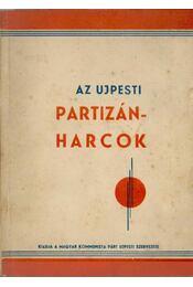 Pillanatképek az ujpesti partizánharcokról - Földes Mihály - Régikönyvek
