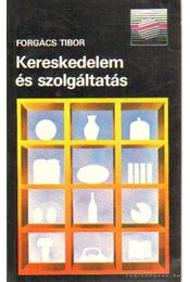 Kereskedelem és szolgáltatás - Forgács Tibor - Régikönyvek