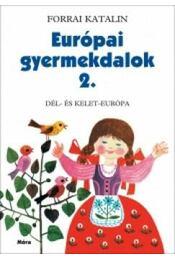 EURÓPAI GYERMEKDALOK 2. - DÉL- ÉS KELET-EURÓPA - Forrai Katalin - Régikönyvek