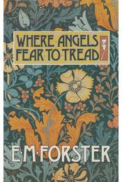 Where Angels Fear to Tread - FORSTER, E.M. - Régikönyvek