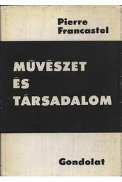Művészet és társadalom - Francastel, Pierre - Régikönyvek