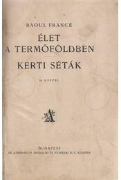 Élet a termőföldben / Kerti séták - Francé, Raoul H. - Régikönyvek
