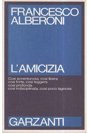 L'amicizia - Francesco ALBERONI - Régikönyvek