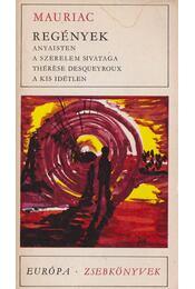 Regények - Anyaisten - A szerelem sivataga - Thérése Desqueyroux - A kis idétlen - Francois Mauriac - Régikönyvek